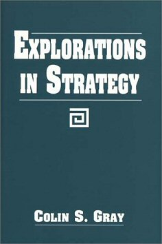 Colin S. Gray - Explorations in Strategy
